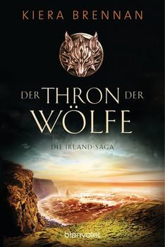 Der Thron der Wölfe - Die Irland-Saga 2. Roman - Kiera Brennan  [Taschenbuch]