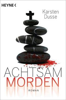 Achtsam morden. Ein entschleunigter Kriminalroman - Karsten Dusse  [Taschenbuch]