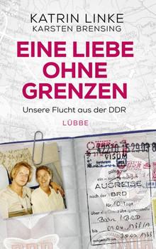 Eine Liebe ohne Grenzen. Unsere Flucht aus der DDR - Katrin Linke  [Gebundene Ausgabe]