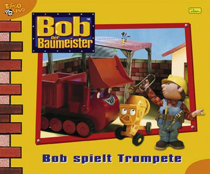 Bob der Baumeister, Geschichtenbuch, Bd. 17: Bob spielt Trompete