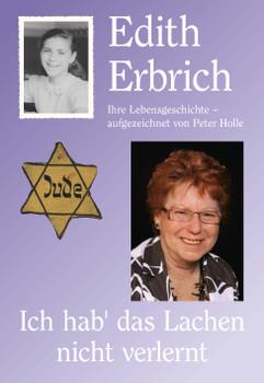Edith Erbrich Ich hab' das Lachen nicht verlernt: Ihre Lebensgeschichte - aufgezeichnet von Peter Holle - Peter Holle