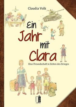 Ein Jahr mit Clara. Eine Freundschaft in Zeiten des Krieges - Claudia Volk  [Gebundene Ausgabe]