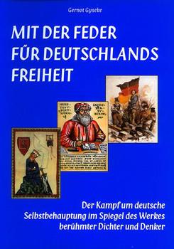 Mit der Feder für Deutschlands Freiheit: Der Kampf um deutsche Selbstbehauptung im Spiegel des Werkes berühmter Dichter und Denker - Gernot Gyseke