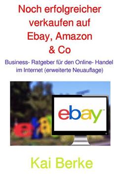 Noch erfolgreicher verkaufen auf Ebay, Amazon & Co. Business- Ratgeber für den Online- Handel im Internet (erweiterte Neuauflage) - Kai Berke  [Taschenbuch]