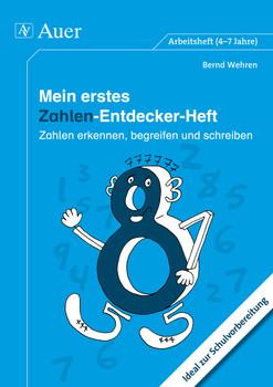 Mein erstes Zahlen-Entdecker-Heft: Zahlen erkennen, begreifen und schreiben. Ideal zur Schulvorbereitung - Wehren, Bernd