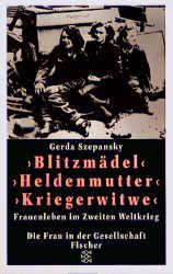 Blitzmädel, Heldenmutter, Kriegerwitwe - Gerda Szepansky