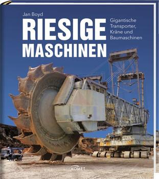 Riesige Maschinen. Gigantische Transporter, Kräne und Baumaschinen - Jan Boyd  [Gebundene Ausgabe]