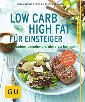 Low Carb High Fat für Einsteiger: In 4 Wochen abnehmen, ohne zu hungern - Maiko Kerner [Broschiert]