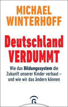 Deutschland verdummt. Wie das Bildungssystem die Zukunft unserer Kinder verbaut - Michael Winterhoff  [Gebundene Ausgabe]