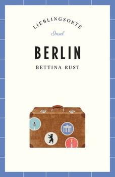 Berlin – Lieblingsorte - Bettina Rust  [Taschenbuch]