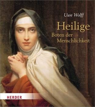 Heilige - Boten der Menschlichkeit - Uwe Wolff  [Gebundene Ausgabe]