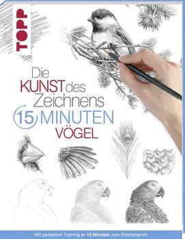 Die Kunst des Zeichnens 15 Minuten - Vögel. Mit gezieltem Training in 15 Minuten zum Zeichenprofi - frechverlag  [Taschenbuch]