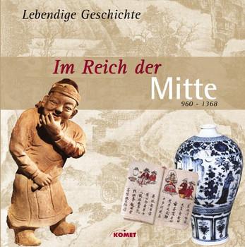 Im Reich der Mitte. 960 - 1368. Lebendige Geschichte