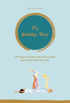 It's Buddha Time. Mit Yoga die Kinder glücklich ins Bett und endlich Stille für mich - Dr. Daniela Heidtmann [Taschenbuch]