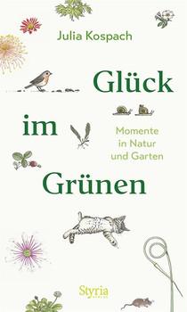 Glück im Grünen. Momente in Natur und Garten - Julia Kospach  [Gebundene Ausgabe]