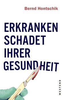 Erkranken schadet ihrer Gesundheit - Bernd Hontschik  [Taschenbuch]