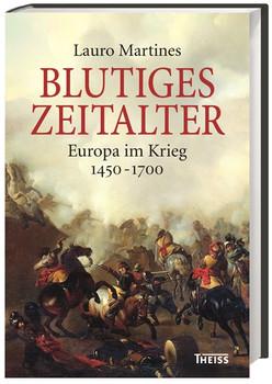 Blutiges Zeitalter: Europa im Krieg 1450-1700 - Martines, Lauro