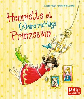 Henriette ist (k)eine richtige Prinzessin - Katja Alves  [Taschenbuch]