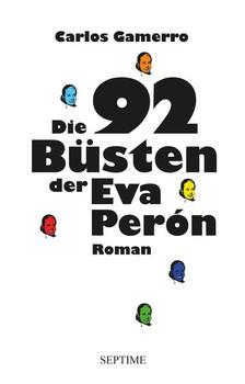 Die 92 Büsten der Eva Perón - Carlos Gamerro  [Gebundene Ausgabe]