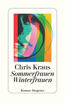 Sommerfrauen, Winterfrauen - Chris Kraus  [Gebundene Ausgabe]