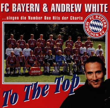 Andrew Fc Bayern & White - To The Top - The Album