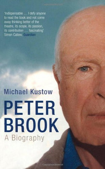 Peter Brook: A Biography - Kustow, Michael