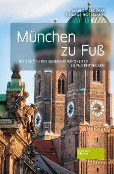 München zu Fuß: Die schönsten Sehenswürdigkeiten zu Fuß entdecken - Marion Brucker [Taschenbuch]