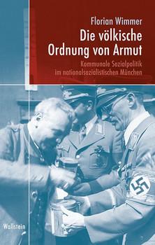 Die völkische Ordnung von Armut. Kommunale Sozialpolitik im nationalsozialistischen München - Florian Wimmer  [Gebundene Ausgabe]
