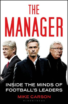 The Manager: Inside the Minds of Football's Leaders - Carson, Mike