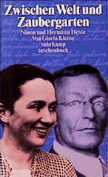 Zwischen Welt und Zaubergarten. Ninon und Hermann Hesse: ein Leben im Dialog. - Gisela Kleine