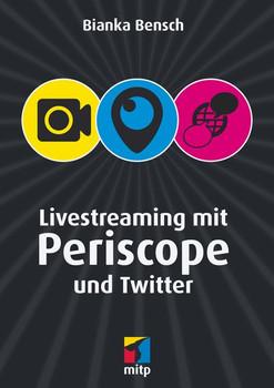 Livestreaming mit Periscope und Twitter - Bianka Bensch [Broschiert]