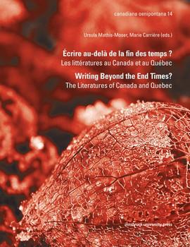 Écrire au-delà de la fin des temps ? / Writing Beyond the End Times?. Les littératures au Canada et au Québec / The Literatures of Canada and Quebec [Taschenbuch]