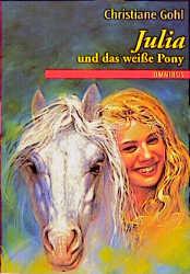 Julia und das weiße Pony. - Christiane Gohl