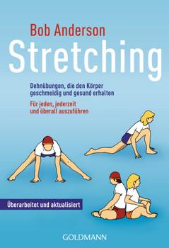 Stretching: Dehnübungen, die den Körper geschmeidig und gesund erhalten: Dehnübungen, die den Körper geschmeidig und gesund erhalten - für jeden, jederzeit und überall auszuführen - Bob Anderson