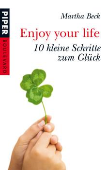 Enjoy your life: 10 kleine Schritte zum Glück - Martha Beck
