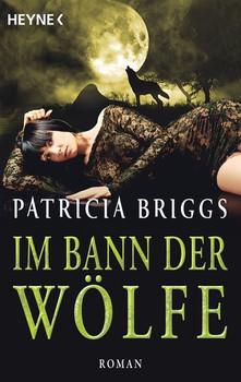 Im Bann der Wölfe: Alpha & Omega 4 - Patricia Briggs [Taschenbuch]