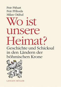 Wo ist meine Heimat?. Geschichte und Schicksal der Länder der Böhmischen Krone - Petr Príhoda  [Gebundene Ausgabe]