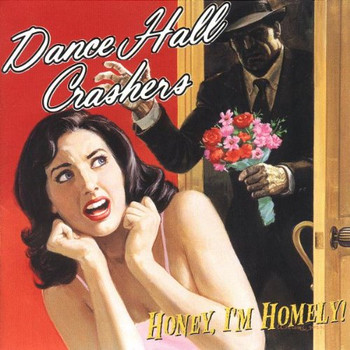 Dance Hall Crashers - Honey, I'm Homely
