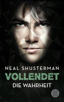 Vollendet - Die Wahrheit (Band 4) - Neal Shusterman  [Taschenbuch]