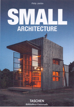 Small Architecture - Philip Jodidio [Hardcover]