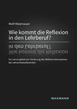 Wie kommt die Reflexion in den Lehrberuf?. Ein Lernangebot zur Förderung der Reflexionskompetenz bei Lehramtsstudierenden - Wolf Hilzensauer  [Taschenbuch]