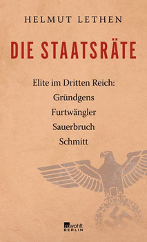 Die Staatsräte. Elite im Dritten Reich: Gründgens, Furtwängler, Sauerbruch, Schmitt - Helmut Lethen  [Gebundene Ausgabe]