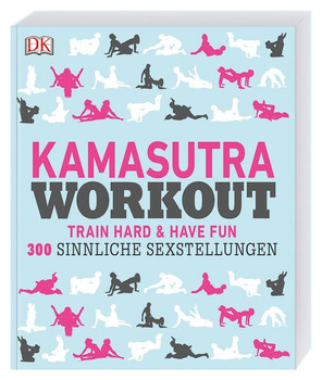 Kamasutra Workout. Train hard & have fun. 300 sinnliche Sexstellungen [Taschenbuch]