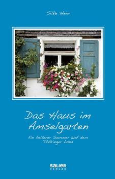 Das Haus im Amselgarten. Ein heiterer Sommer auf dem Thüringer Land - Silke Hein [Taschenbuch]