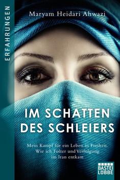 Im Schatten des Schleiers. Mein Kampf für ein Leben in Freiheit. Wie ich Folter und Verdrängung im Iran entkam - Maryam Heidari Ahwazi  [Taschenbuch]