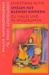 Spielen mit kleinen Kindern: Zu Hause und in Spielgruppen - Christiane Kutik