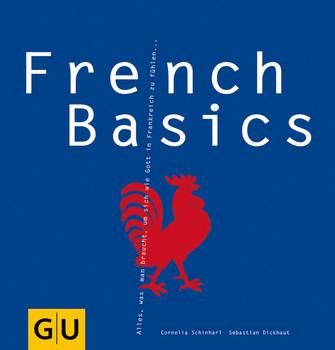 French Basics: Alles, was man braucht, um sich wie Gott in Frankreich zu fühlen... GU Basic cooking - Sebastian Dickhaut