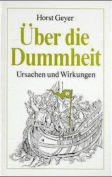 Über die Dummheit. Ursachen und Wirkung. - Horst Geyer