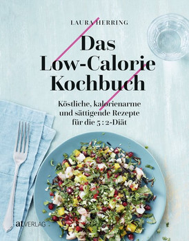 Das Low-Calorie Kochbuch. Köstliche, kalorienarme und sättigende Rezepte für die 5:2 Diät - Laura Herring [Gebundene Ausgabe]