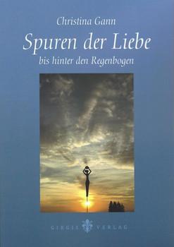 Spuren der Liebe bis hinter den Regenbogen - Gann Christina  [Taschenbuch]